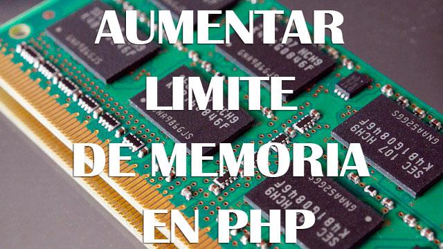 Aumentar limite de memoria en PHP